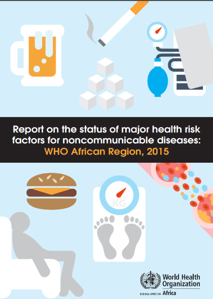 Report on the status of major health risk factors for noncommunicable diseases: WHO African Region, 2015