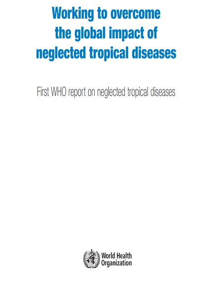 Working to overcome the global impact of neglected tropical diseases: First WHO report on neglected tropical diseases