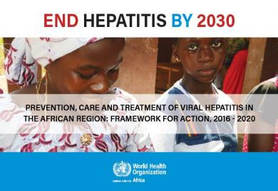Prevention, care and treatment of viral hepatitis in the African region:  Framework for action, 2016 - 2020