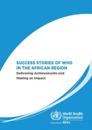 Success stories of WHO in the African Region: Delivering Achievements and Making an Impact