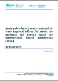 Acute public health events assessed by WHO Regional Offices for Africa, the Americas and Europe under the International Health Regulations (2005) 2016 Report
