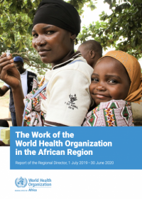 The Work of the World Health Organization in the African Region: Report of the Regional Director, 1 July 2019–30 June 2020