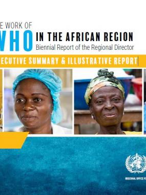 The work of WHO in the African Region - Biennial Report of the Regional Director : Executive Summary & Illustrative Report