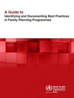 A Guide to Identifying and Documenting Best Practices in Family Planning Programmes