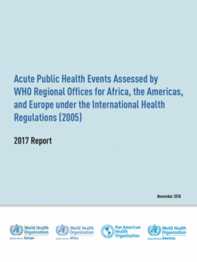 Acute Public Health Events Assessed by WHO Regional Offices for Africa, the Americas, and Europe under the International Health Regulations (2005) - 2017 Report