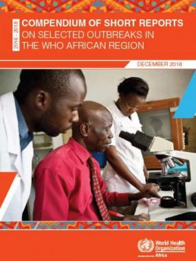 The Compendium of Short Reports on Selected Outbreaks in the WHO African Region 2016 - 2018