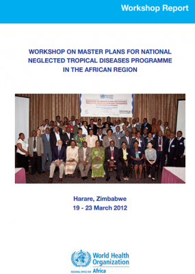Workshop on Master Plans for National Neglected Tropical Diseases Programme in the African Region Harare, Zimbabwe, 19 - 23 March 2012 (1.46 MB)