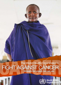 The World Health Organization's Fight Against Cancer Strategies that prevent, cure and care