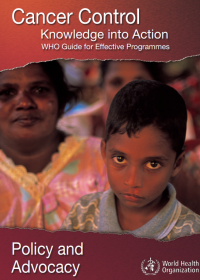 Policy and Advocacy - Cancer Control Knowledge into Action WHO Guide for Effective Programmes