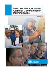World Health Organization Outbreak Communication Planning Guide. 2008 Edition