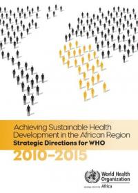 Achieving Sustainable Health Development in the African Region Strategic Directions for WHO: 2010-2015