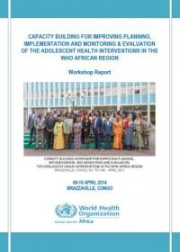 Capacity building for improving planning, implementation and monitoring & evaluation of the adolescent health interventions in the WHO African region