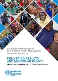 The Transformation Agenda of the World Health Organization in the African Region - Delivering Achievements and Making an Impact: Executive summary and illustrative report